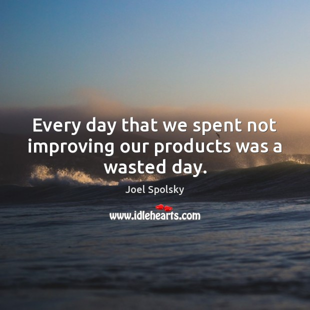 Every day that we spent not improving our products was a wasted day. Image