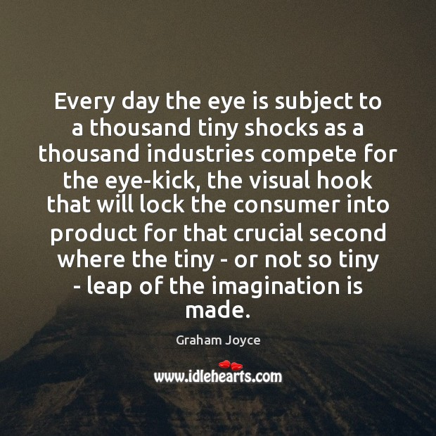 Image, Every day the eye is subject to a thousand tiny shocks as