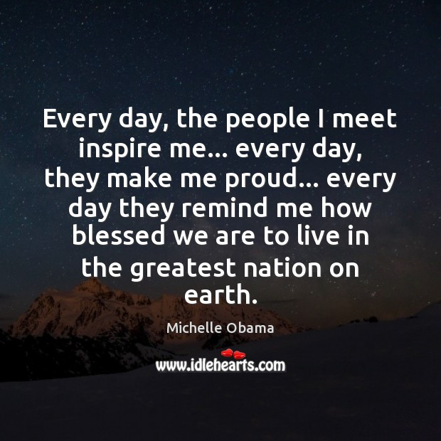 Every day, the people I meet inspire me… every day, they make Image