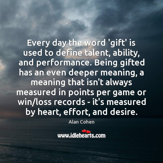 Every day the word 'gift' is used to define talent, ability, and Alan Cohen Picture Quote