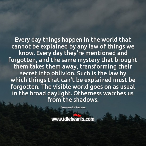 Every day things happen in the world that cannot be explained by Fernando Pessoa Picture Quote