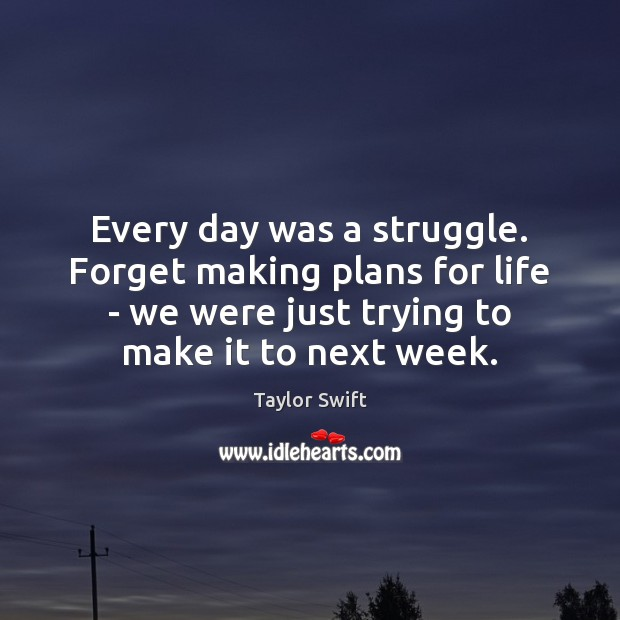 Every day was a struggle. Forget making plans for life – we Image