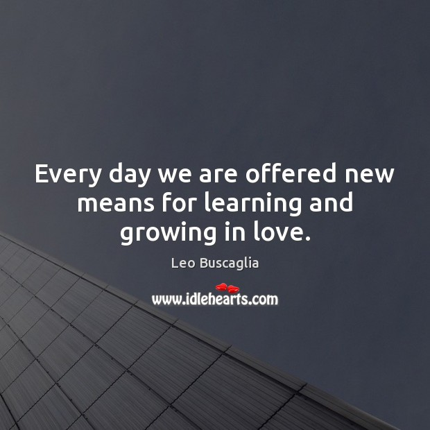 Image, Every day we are offered new means for learning and growing in love.