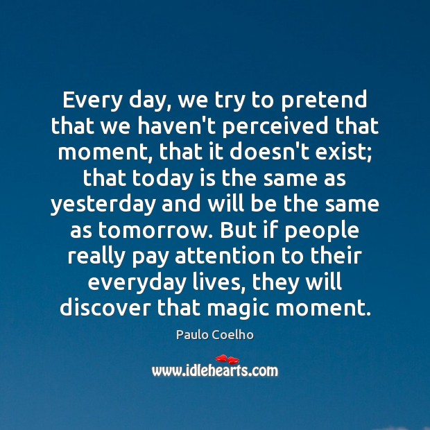 Image, Every day, we try to pretend that we haven't perceived that moment,