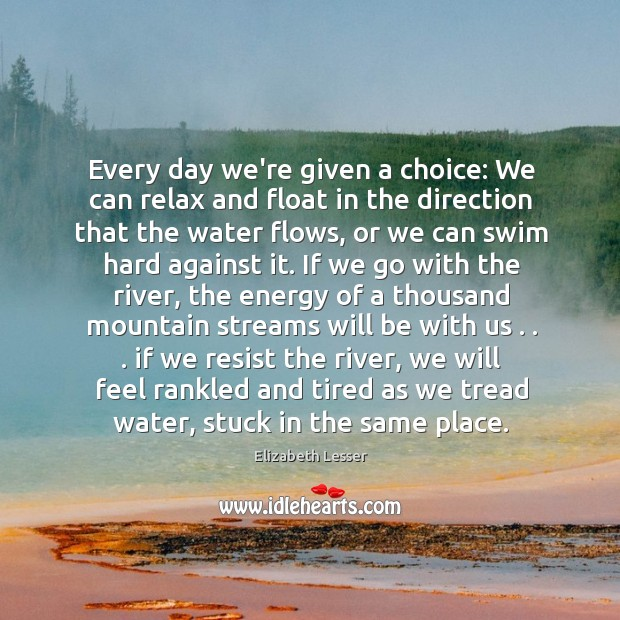Every day we're given a choice: We can relax and float in Image