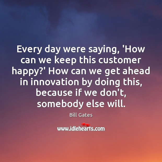 Image, Every day were saying, 'How can we keep this customer happy?'