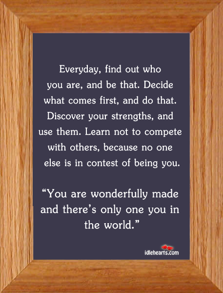 Everyday, Find Out Who You Are, And Be That. Decide What Comes…