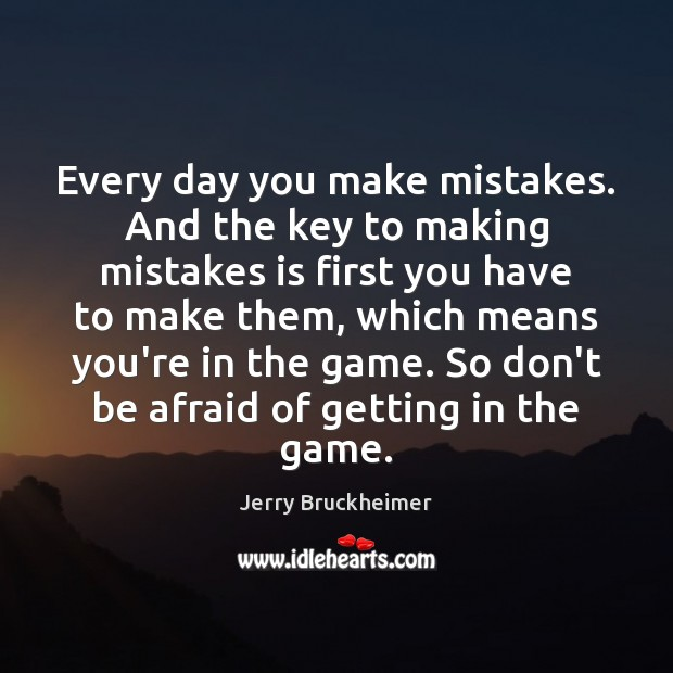 Every day you make mistakes. And the key to making mistakes is Don't Be Afraid Quotes Image