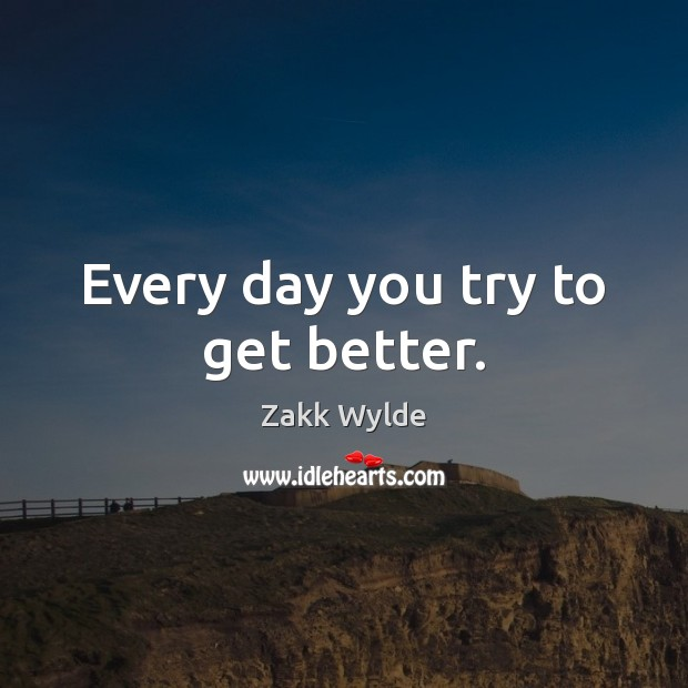 Zakk Wylde Picture Quote image saying: Every day you try to get better.