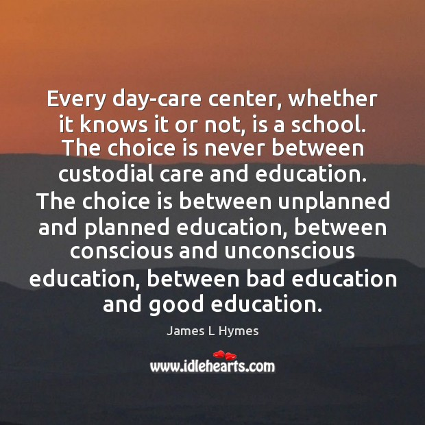 Image, Every day-care center, whether it knows it or not, is a school.