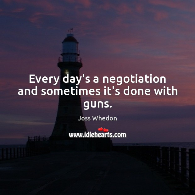Every day's a negotiation and sometimes it's done with guns. Image