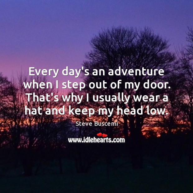 Every day's an adventure when I step out of my door. That's Image