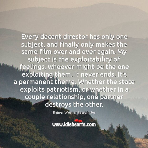 Every decent director has only one subject, and finally only makes the Rainer Werner Fassbinder Picture Quote