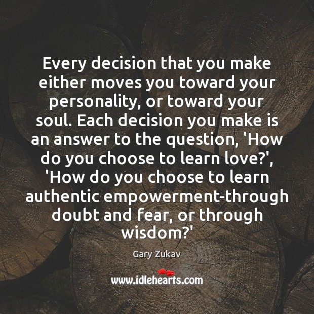 Every decision that you make either moves you toward your personality, or Image