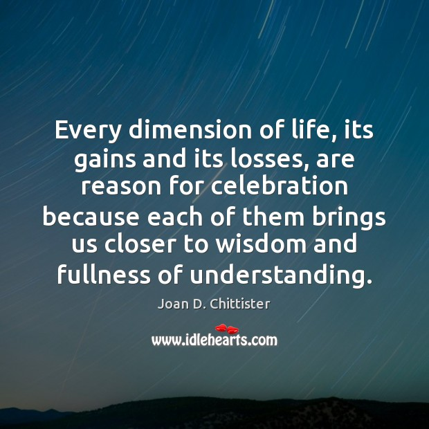 Image, Every dimension of life, its gains and its losses, are reason for