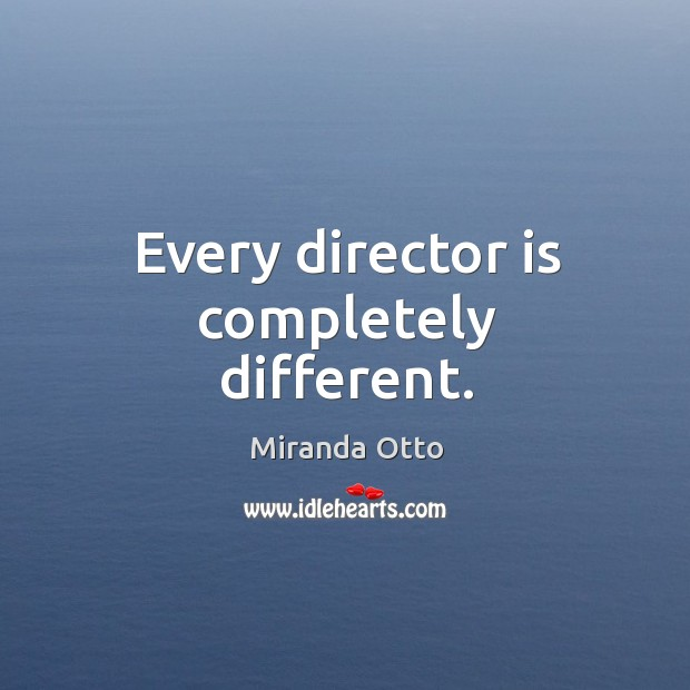 Every director is completely different. Miranda Otto Picture Quote