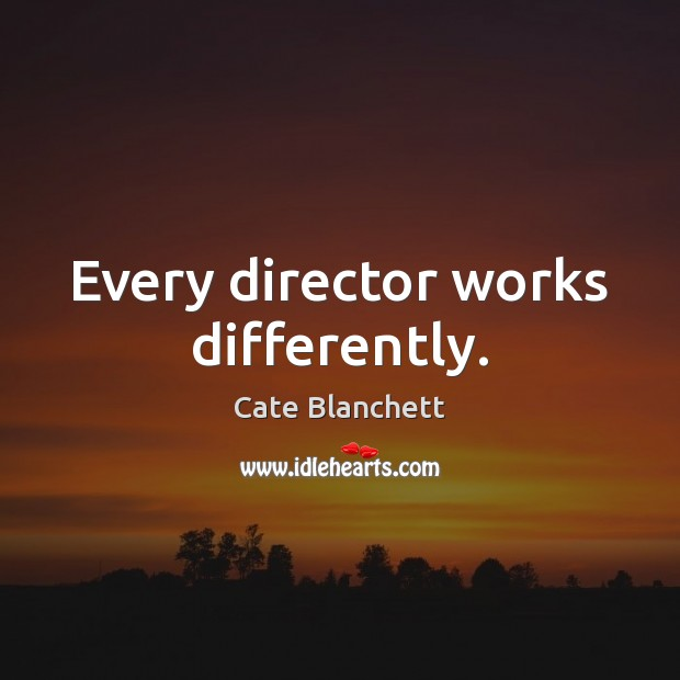 Image, Every director works differently.