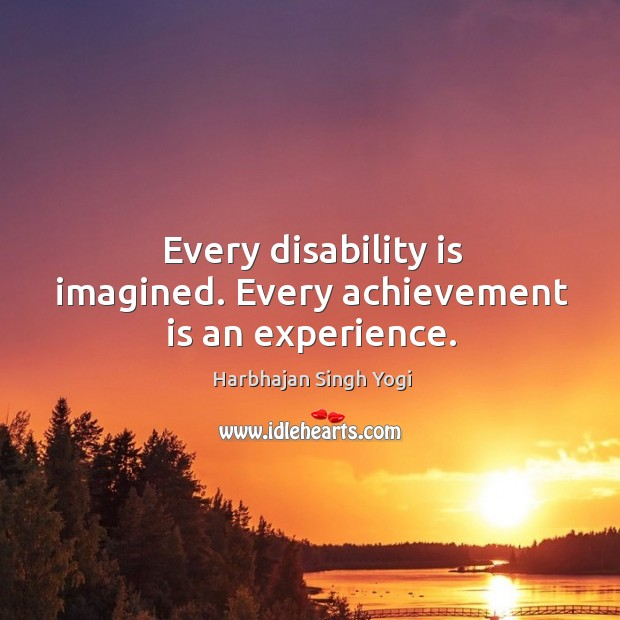 Every disability is imagined. Every achievement is an experience. Achievement Quotes Image