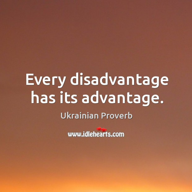 Every disadvantage has its advantage. Ukrainian Proverbs Image