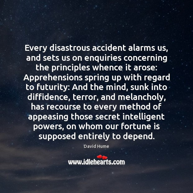Every disastrous accident alarms us, and sets us on enquiries concerning the David Hume Picture Quote