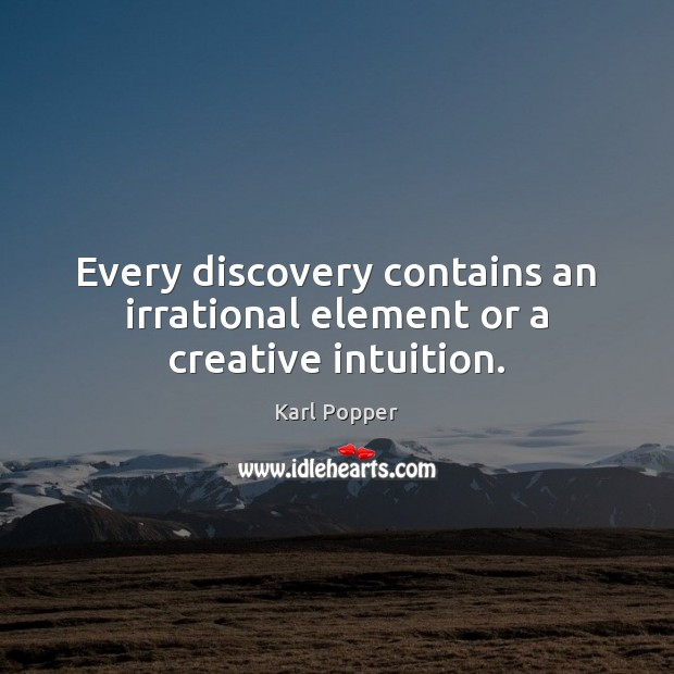 Every discovery contains an irrational element or a creative intuition. Image