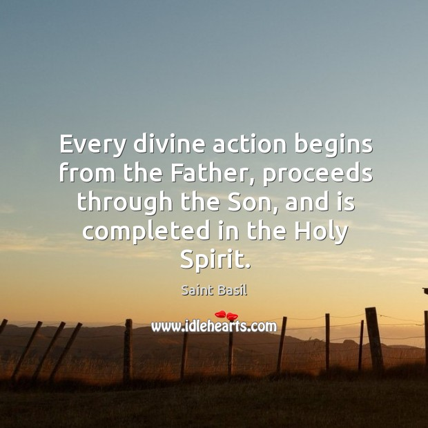 Image, Every divine action begins from the Father, proceeds through the Son, and