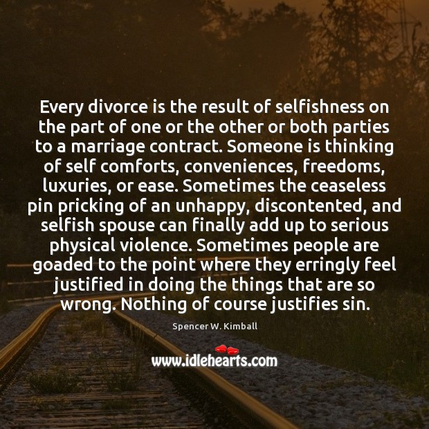 Every divorce is the result of selfishness on the part of one Spencer W. Kimball Picture Quote