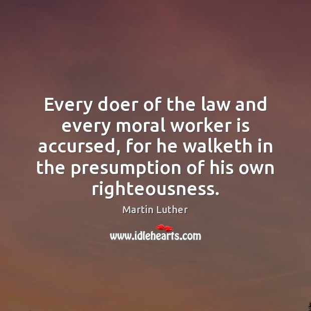Every doer of the law and every moral worker is accursed, for Martin Luther Picture Quote