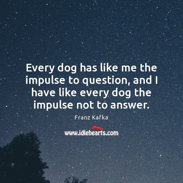 Every dog has like me the impulse to question, and I have Image