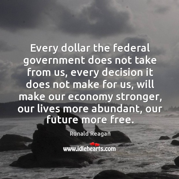 Image, Every dollar the federal government does not take from us, every decision