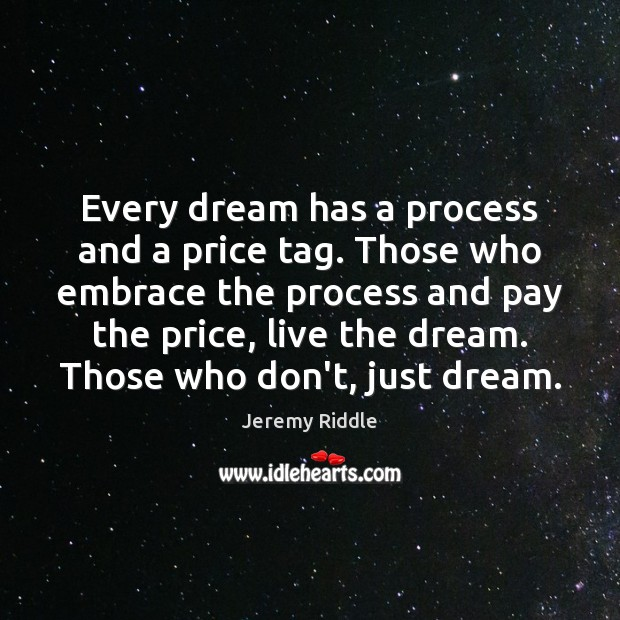 Image, Every dream has a process and a price tag. Those who embrace