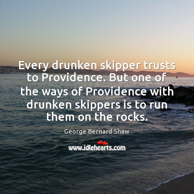 Every drunken skipper trusts to Providence. But one of the ways of Image