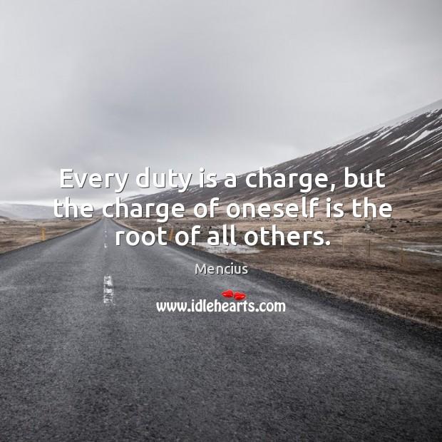 Every duty is a charge, but the charge of oneself is the root of all others. Image