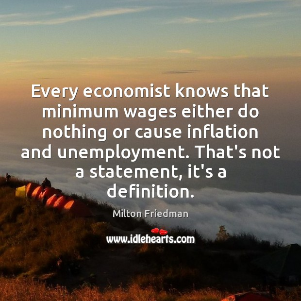 Every economist knows that minimum wages either do nothing or cause inflation Image