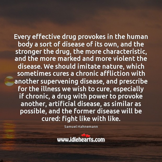Image, Every effective drug provokes in the human body a sort of disease