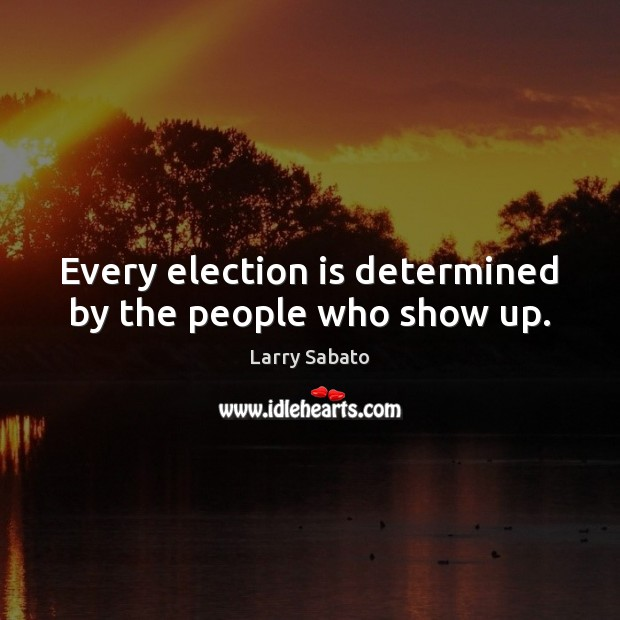 Image, Every election is determined by the people who show up.