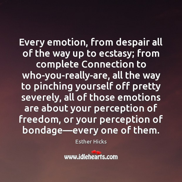 Image, Every emotion, from despair all of the way up to ecstasy; from