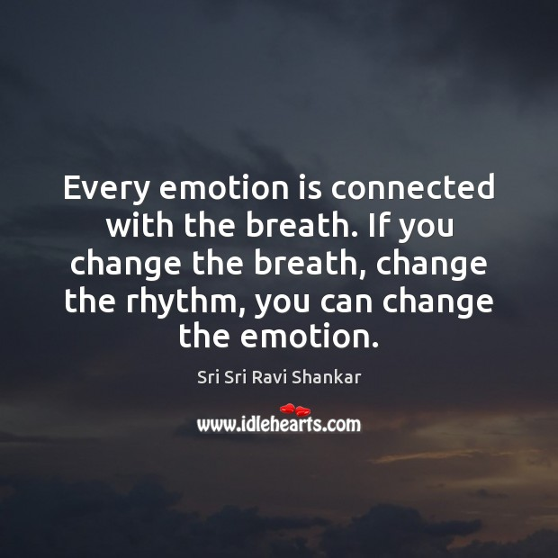 Image, Every emotion is connected with the breath. If you change the breath,