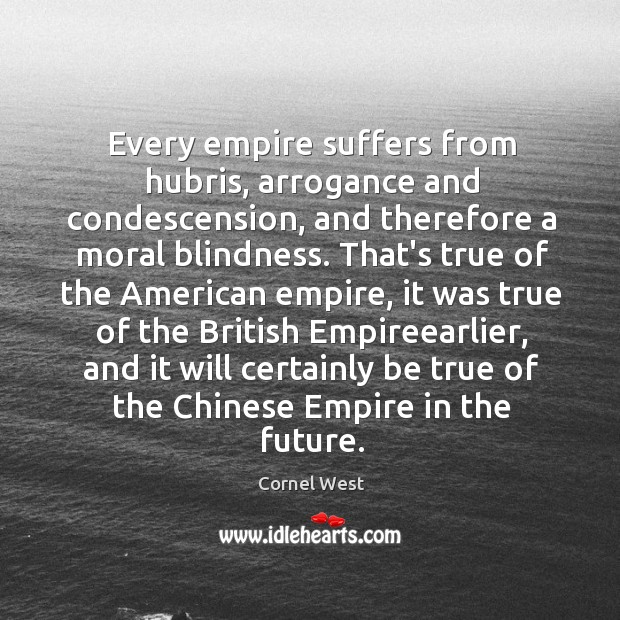 Every empire suffers from hubris, arrogance and condescension, and therefore a moral Image
