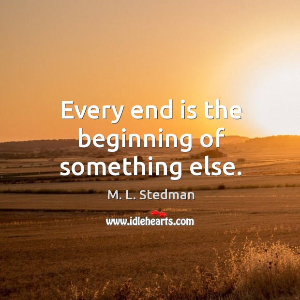 Image, Every end is the beginning of something else.