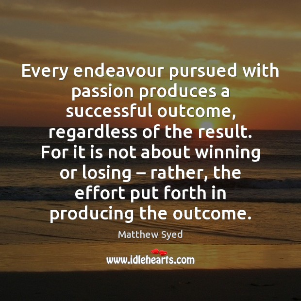 Every endeavour pursued with passion produces a successful outcome, regardless of the Image