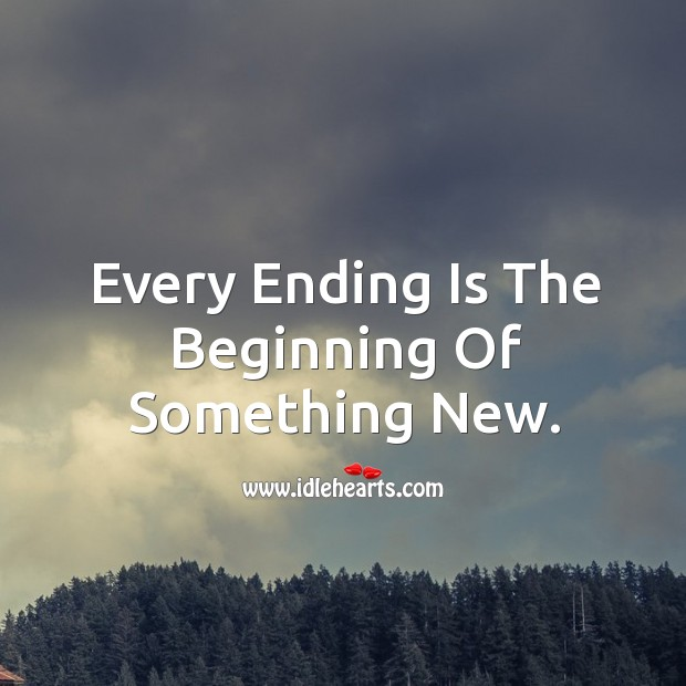 Every ending is the beginning of something new. Image