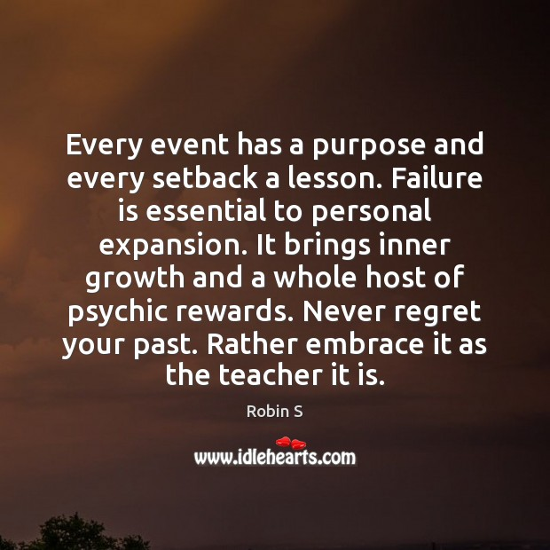 Every event has a purpose and every setback a lesson. Failure is Never Regret Quotes Image