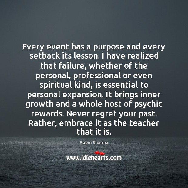 Every event has a purpose and every setback its lesson. I have Never Regret Quotes Image