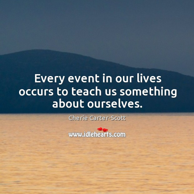 Image, Every event in our lives occurs to teach us something about ourselves.