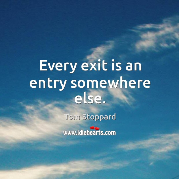 Every exit is an entry somewhere else. Image