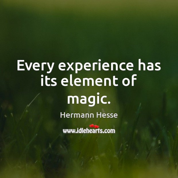Every experience has its element of magic. Image