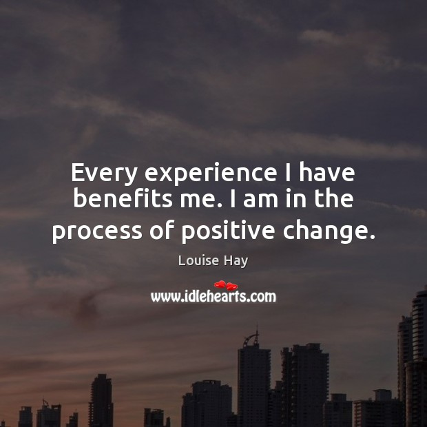 Image, Every experience I have benefits me. I am in the process of positive change.