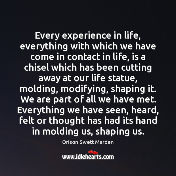 Every experience in life, everything with which we have come in contact Orison Swett Marden Picture Quote