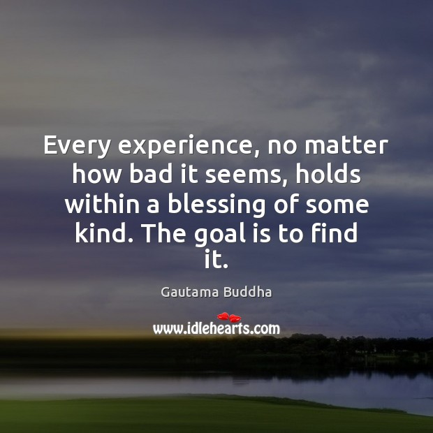 Every experience, no matter how bad it seems, holds within a blessing Image